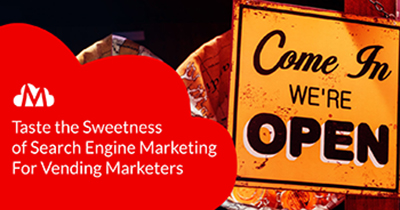 Taste the Sweetness of Search Engine Marketing For Vending Marketers