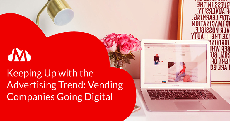 Keeping Up with the Advertising Trend: Vending Companies Going Digital