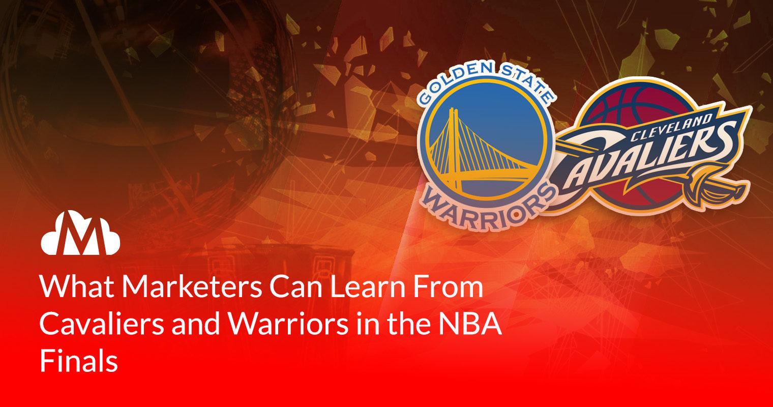 What Marketers Can Learn From Cavaliers and Warriors in the NBA Finals